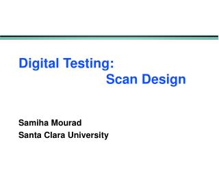 Digital Testing: 				Scan Design