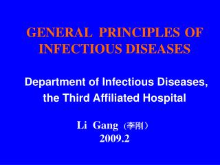 GENERAL  PRINCIPLES OF INFECTIOUS DISEASES Department of Infectious Diseases, t he  Third Affiliated Hospital Li  Gang