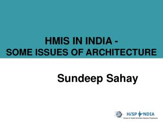 HMIS IN INDIA - SOME ISSUES OF ARCHITECTURE