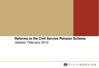 Reforms to the Civil Service Pension Scheme Update: February 2012