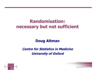 Randomisation:  necessary but not sufficient