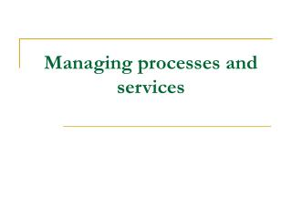 Managing processes and services