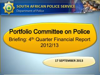 Portfolio Committee on Police Briefing:  4 th  Quarter  Financial Report 2012/13