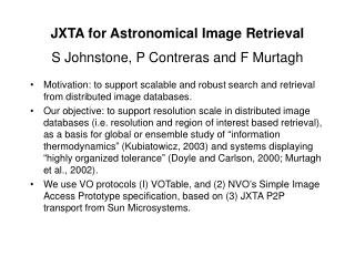 JXTA for Astronomical Image Retrieval S Johnstone, P Contreras and F Murtagh