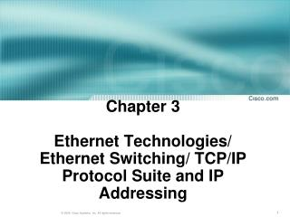 Chapter 3 Ethernet Technologies/ Ethernet Switching/ TCP/IP Protocol Suite and IP Addressing