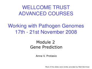 WELLCOME TRUST ADVANCED COURSES Working with Pathogen Genomes 17th - 21st November 2008