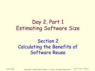 Day 2, Part 1 Estimating Software Size Section 2 Calculating the Benefits of Software Reuse