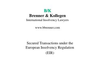 B/K Brenner & Kollegen International Insolvency Lawyers www.bbrenner.com