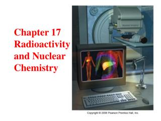 Chapter 17 Radioactivity and Nuclear Chemistry