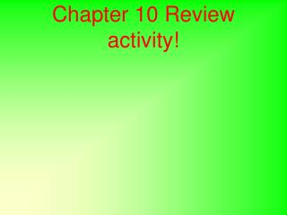 Chapter 10 Review activity!