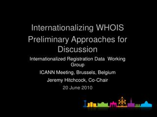 Internationalizing WHOIS Preliminary Approaches for Discussion