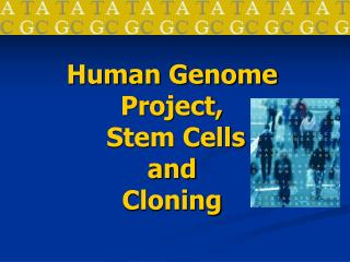 Human Genome Project,  Stem Cells  and  Cloning
