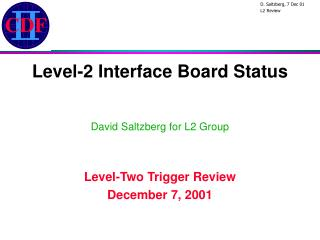 Level-2 Interface Board Status David Saltzberg for L2 Group Level-Two Trigger Review