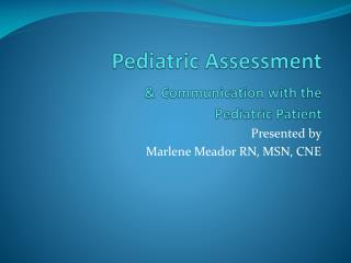 Pediatric Assessment & Communication with the  Pediatric Patient