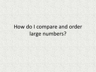 How do I compare and order large numbers?