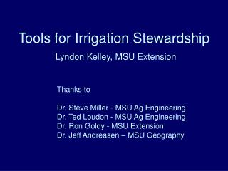 Tools for Irrigation Stewardship Lyndon Kelley, MSU Extension