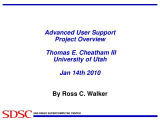 Advanced User Support Project Overview  Thomas E. Cheatham III University of Utah Jan 14th 2010