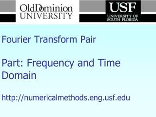 Numerical Methods Fourier Transform Pair Part: Frequency and Time Domain http://numericalmethods.eng.usf.edu