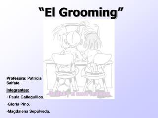 """""""El  Grooming """""""