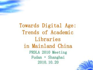 Towards Digital Age:  Trends of Academic Libraries  in Mainland China