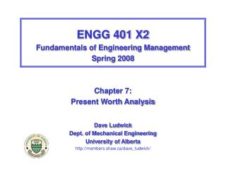ENGG 401 X2 Fundamentals of Engineering Management Spring 2008 Chapter 7: Present Worth Analysis