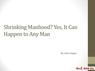 Shrinking Manhood Yes, It Can Happen To Any Man
