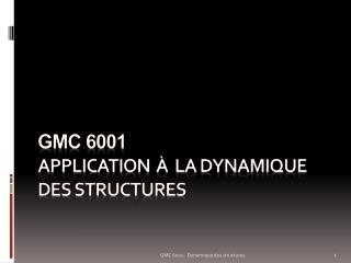 Gmc  6001 Application  à  la dynamique des structures