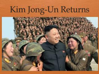 Kim Jong-Un Returns
