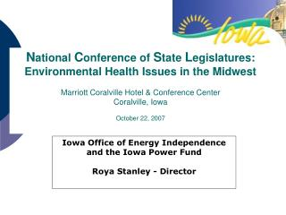 Iowa Office of Energy Independence  and the Iowa Power Fund Roya Stanley - Director