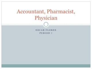 Accountant, Pharmacist, Physician