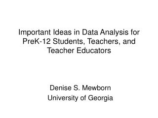Important Ideas in Data Analysis for PreK-12 Students, Teachers, and Teacher Educators