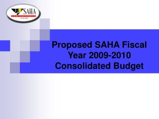 Proposed SAHA Fiscal Year 2009-2010 Consolidated Budget