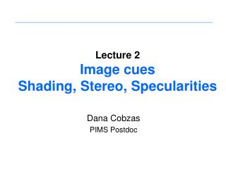 Lecture 2 Image cues Shading, Stereo, Specularities
