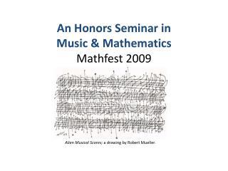 An Honors Seminar in Music & Mathematics Mathfest 2009