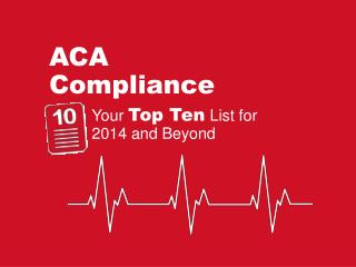 ACA  Compliance Your  Top Ten List  for  2014  and  Beyond