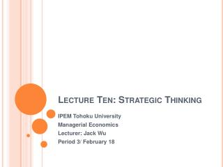 Lecture Ten: Strategic Thinking