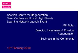 Bill Boler  Director, Investment & Physical Regeneration Business in the Community
