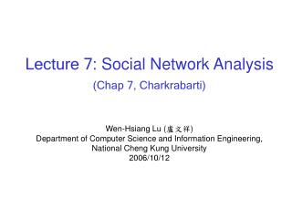 Lecture 7:  Social Network Analysis (Chap 7,  Charkrabarti)