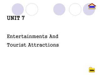 UNIT 7 Entertainments And  Tourist Attractions