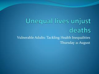 Unequal lives unjust deaths