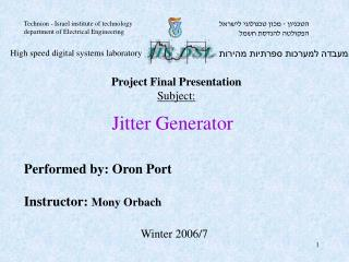 Performed by: Oron Port Instructor:  Mony Orbach
