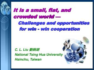 C. L. Liu  劉炯朗 National Tsing Hua University Hsinchu, Taiwan
