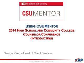 Using CSUMentor 2014 High School and Community College Counselor Conference (Introduction)