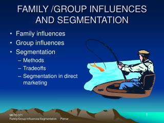 FAMILY /GROUP INFLUENCES AND SEGMENTATION