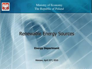 Renewable Energy Sources Energy Department Warsaw,  April 22 nd ,  2010