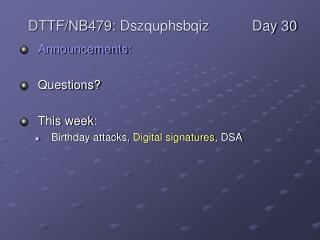 Announcements: Questions?  This week: Birthday attacks,  Digital signatures , DSA