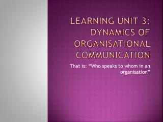 Learning Unit 3: Dynamics of organisational communication