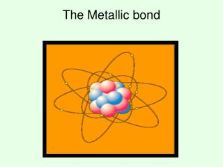 The Metallic bond