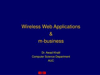 Wireless Web Applications & m-business Dr. Awad Khalil Computer Science Department AUC