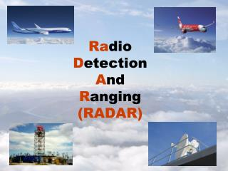 Ra dio  D etection  A nd  R anging (RADAR)